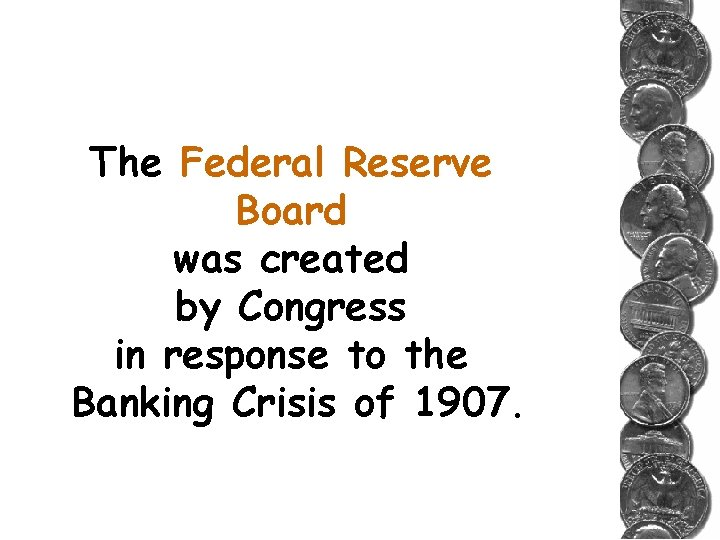 The Federal Reserve Board was created by Congress in response to the Banking Crisis