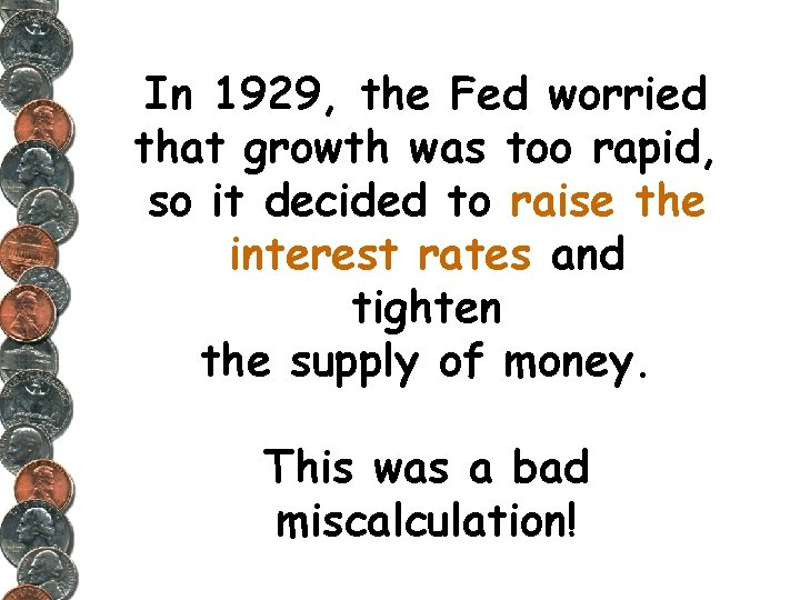 In 1929, the Fed worried that growth was too rapid, so it decided to