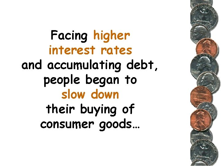 Facing higher interest rates and accumulating debt, people began to slow down their buying