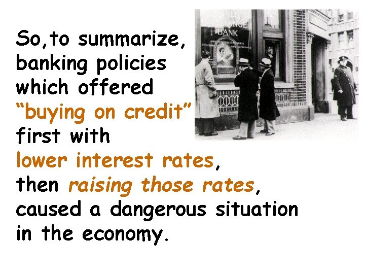 """So, to summarize, banking policies which offered """"buying on credit"""" first with lower interest"""