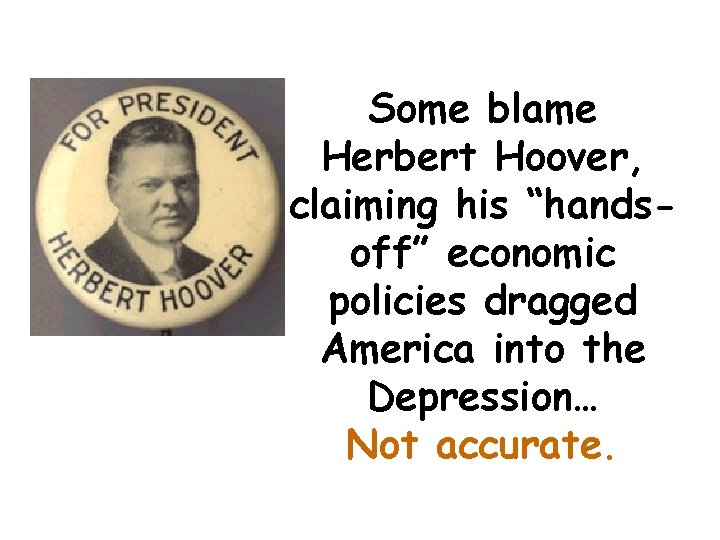 """Some blame Herbert Hoover, claiming his """"handsoff"""" economic policies dragged America into the Depression…"""