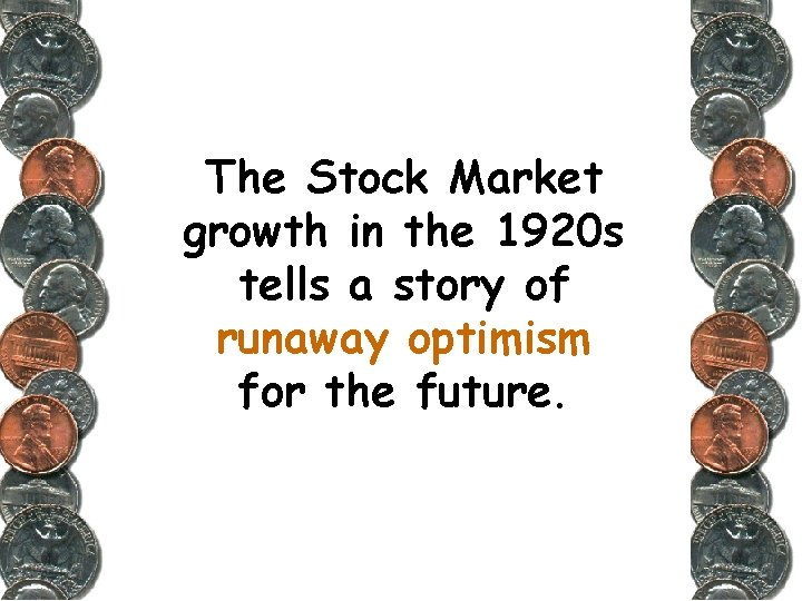 The Stock Market growth in the 1920 s tells a story of runaway optimism