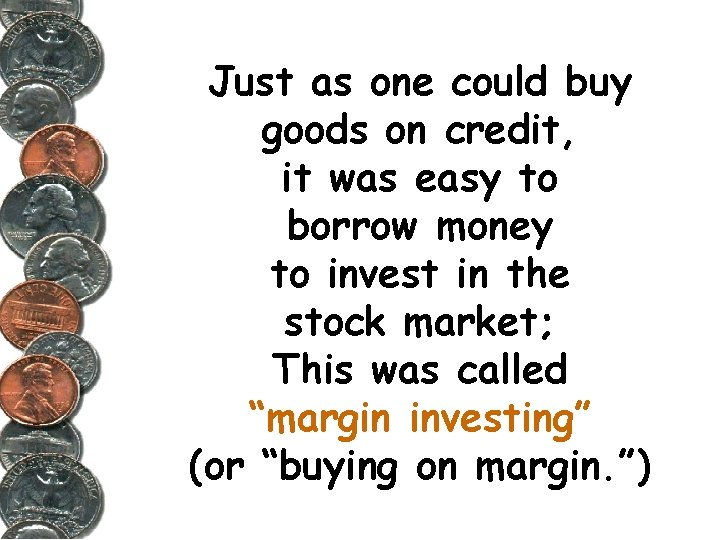 Just as one could buy goods on credit, it was easy to borrow money
