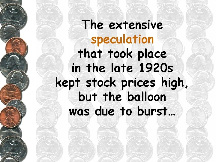 The extensive speculation that took place in the late 1920 s kept stock prices