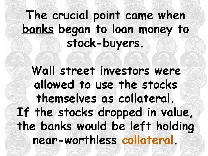 The crucial point came when banks began to loan money to stock-buyers. Wall street