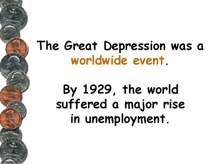 The Great Depression was a worldwide event. By 1929, the world suffered a major