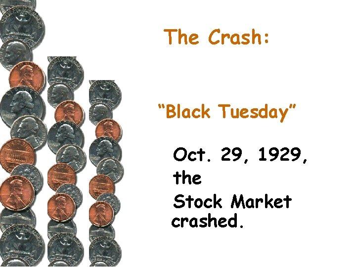 """The Crash: """"Black Tuesday"""" Oct. 29, 1929, the Stock Market crashed."""