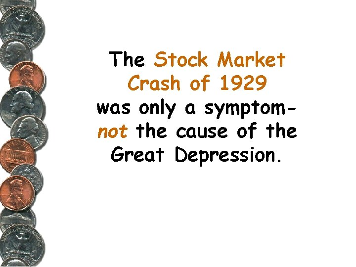 The Stock Market Crash of 1929 was only a symptomnot the cause of the