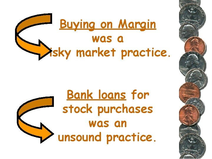 Buying on Margin was a risky market practice. Bank loans for stock purchases was