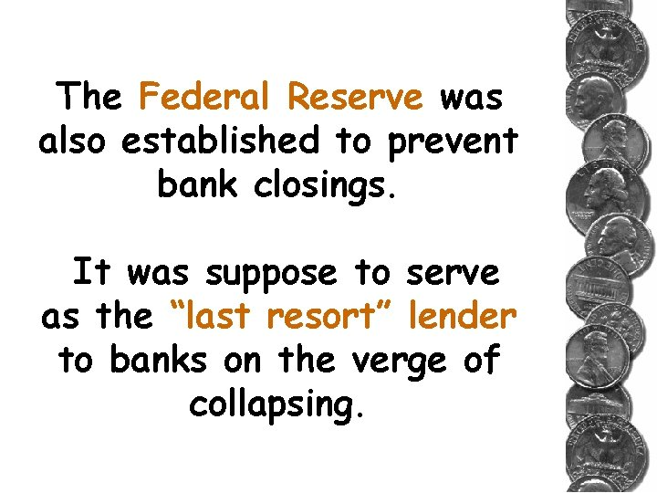 The Federal Reserve was also established to prevent bank closings. It was suppose to