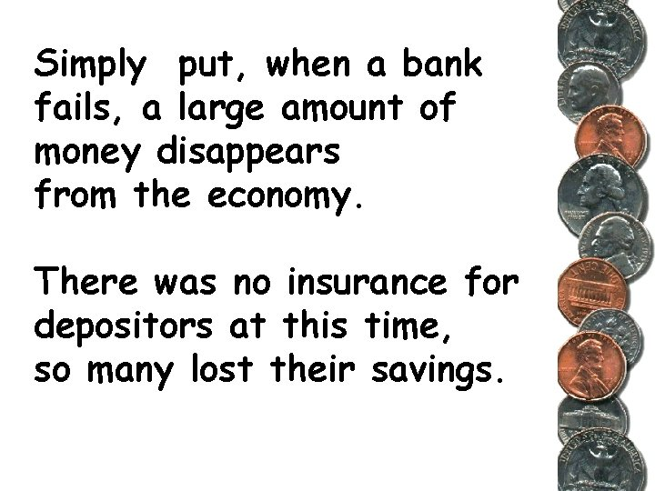 Simply put, when a bank fails, a large amount of money disappears from the