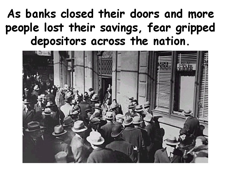 As banks closed their doors and more people lost their savings, fear gripped depositors