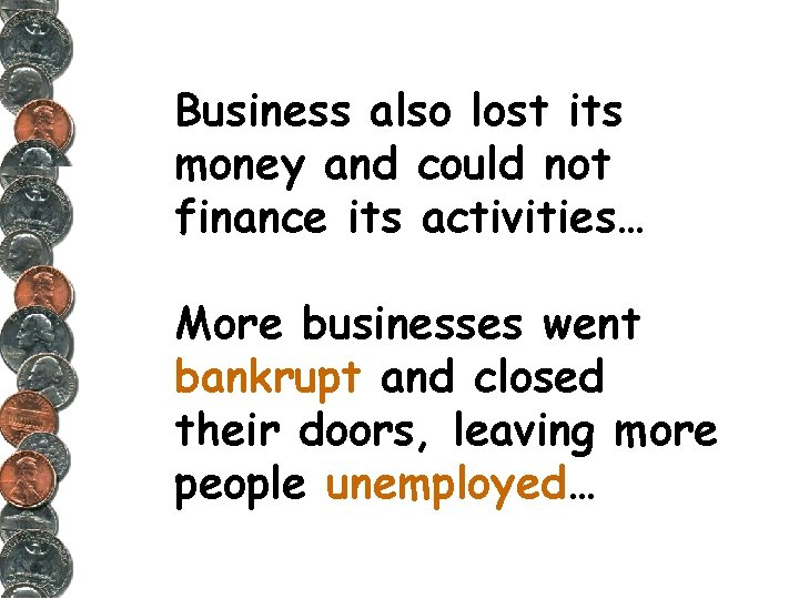 Business also lost its money and could not finance its activities… More businesses went