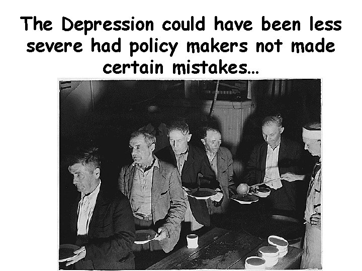 The Depression could have been less severe had policy makers not made certain mistakes…