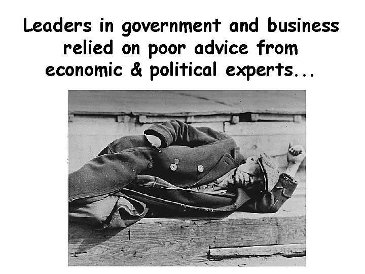 Leaders in government and business relied on poor advice from economic & political experts.