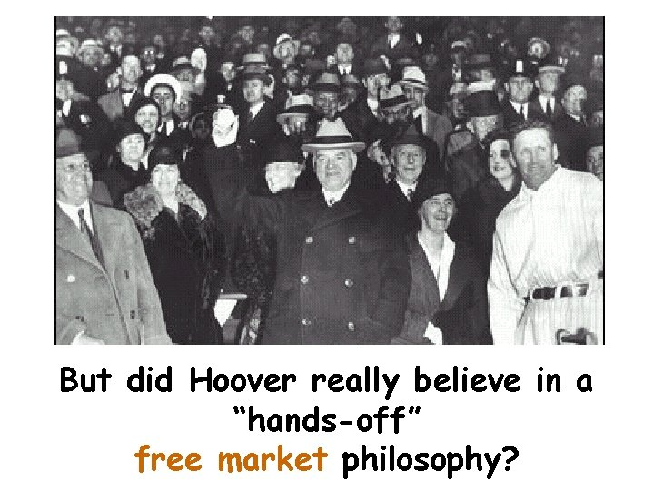 """But did Hoover really believe in a """"hands-off"""" free market philosophy?"""