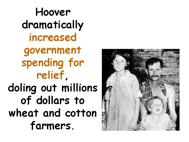 Hoover dramatically increased government spending for relief, doling out millions of dollars to wheat