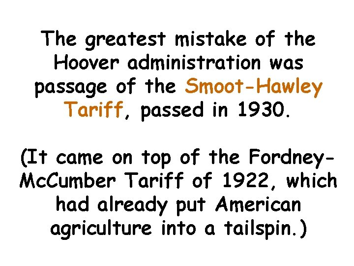 The greatest mistake of the Hoover administration was passage of the Smoot-Hawley Tariff, passed