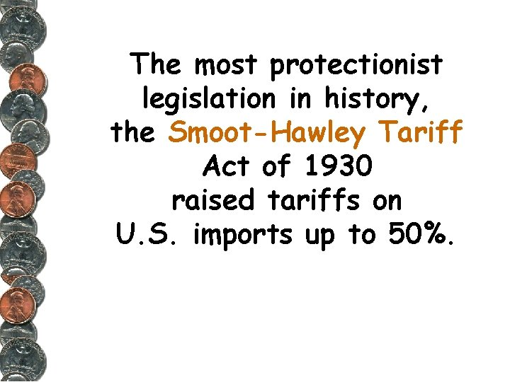The most protectionist legislation in history, the Smoot-Hawley Tariff Act of 1930 raised tariffs