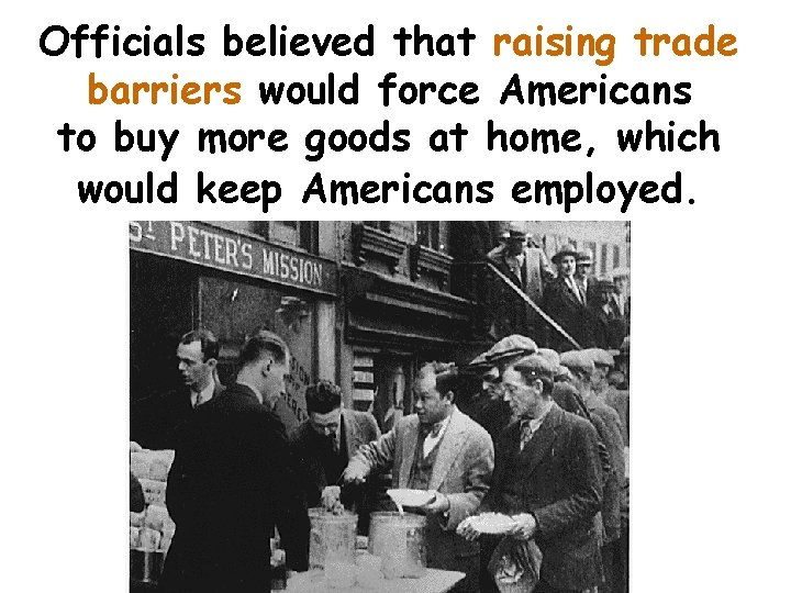 Officials believed that raising trade barriers would force Americans to buy more goods at