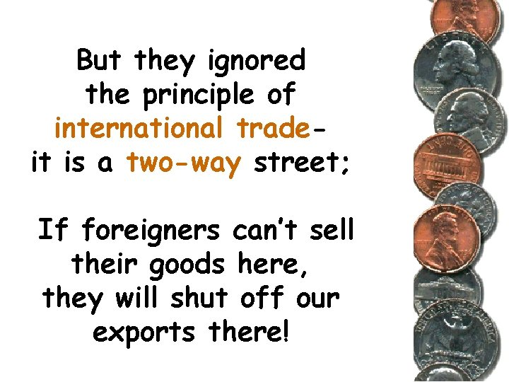 But they ignored the principle of international tradeit is a two-way street; If foreigners
