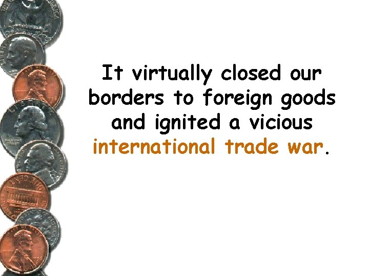It virtually closed our borders to foreign goods and ignited a vicious international trade