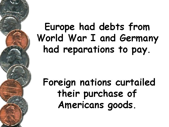 Europe had debts from World War I and Germany had reparations to pay. Foreign