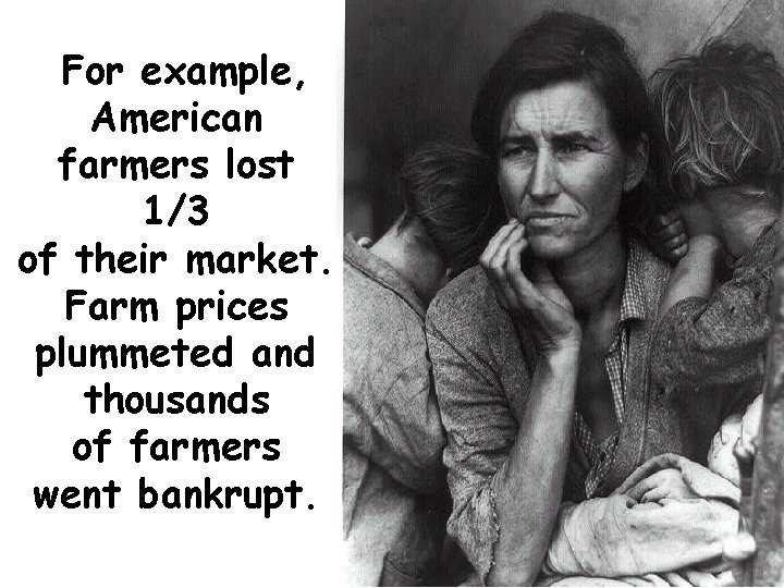 For example, American farmers lost 1/3 of their market. Farm prices plummeted and thousands