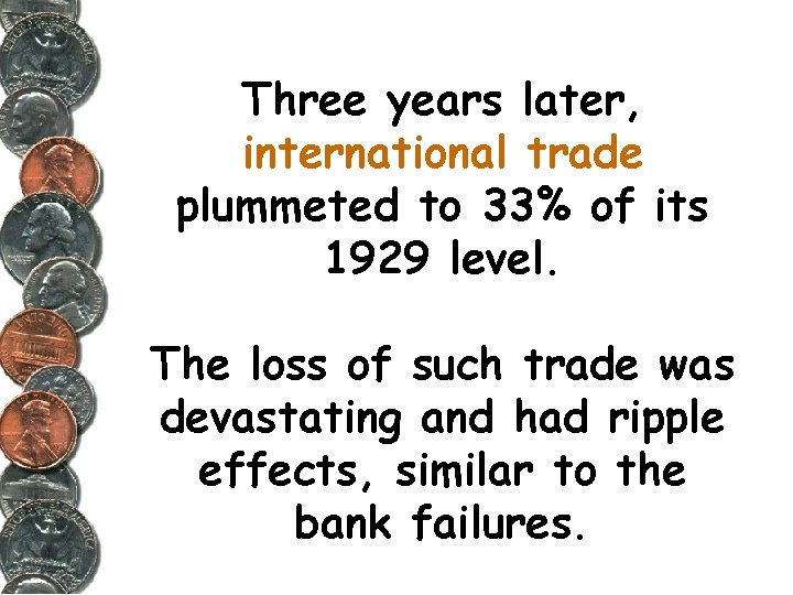 Three years later, international trade plummeted to 33% of its 1929 level. The loss