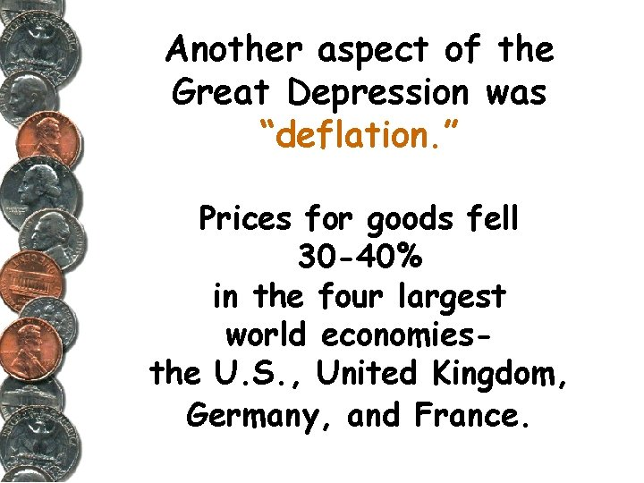 """Another aspect of the Great Depression was """"deflation. """" Prices for goods fell 30"""
