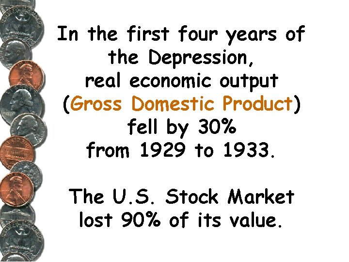 In the first four years of the Depression, real economic output (Gross Domestic Product)