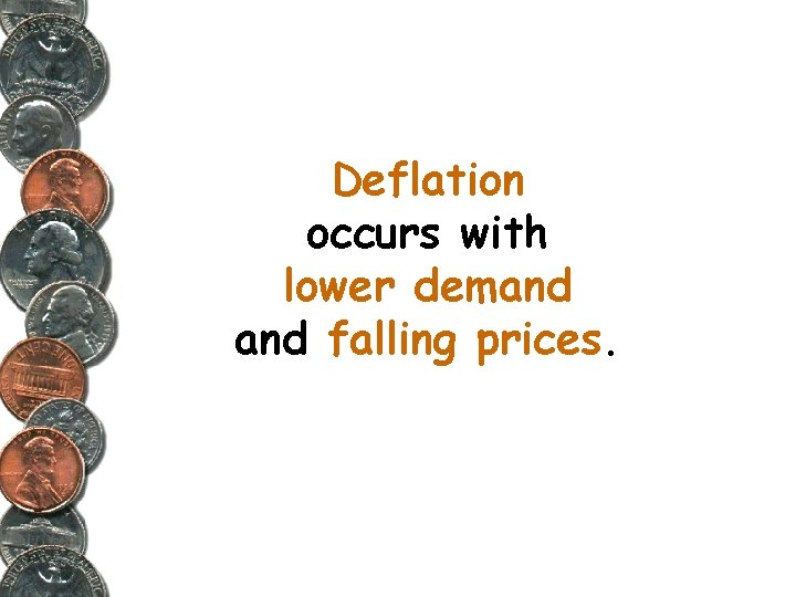 Deflation occurs with lower demand falling prices.