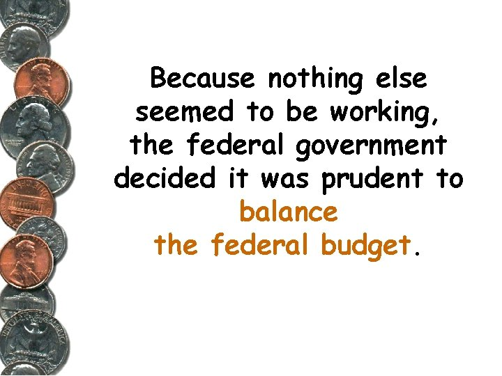Because nothing else seemed to be working, the federal government decided it was prudent
