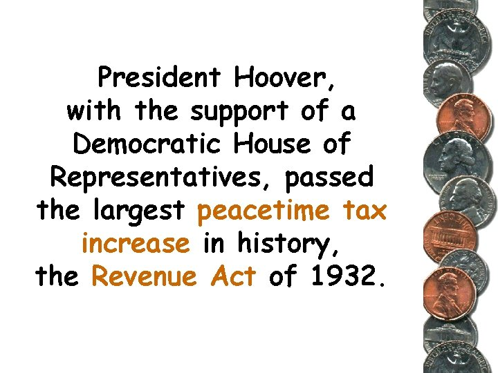 President Hoover, with the support of a Democratic House of Representatives, passed the largest