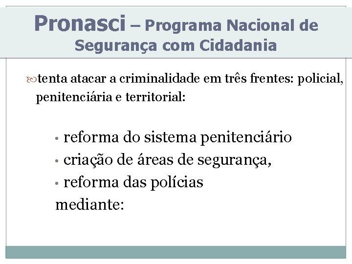 Pronasci – Programa Nacional de Segurança com Cidadania tenta atacar a criminalidade em três