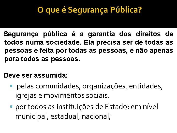 Segurança pública é a garantia dos direitos de todos numa sociedade. Ela precisa ser