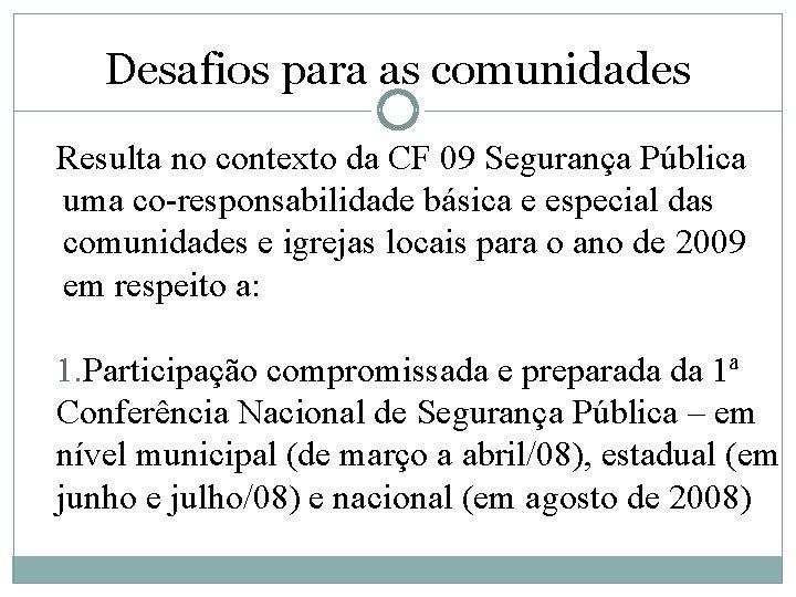 Desafios para as comunidades Resulta no contexto da CF 09 Segurança Pública uma co-responsabilidade