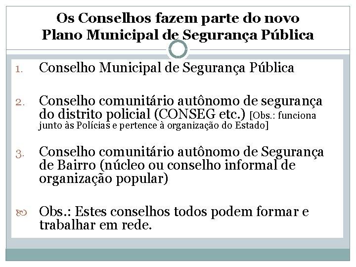 Os Conselhos fazem parte do novo Plano Municipal de Segurança Pública 1. Conselho Municipal
