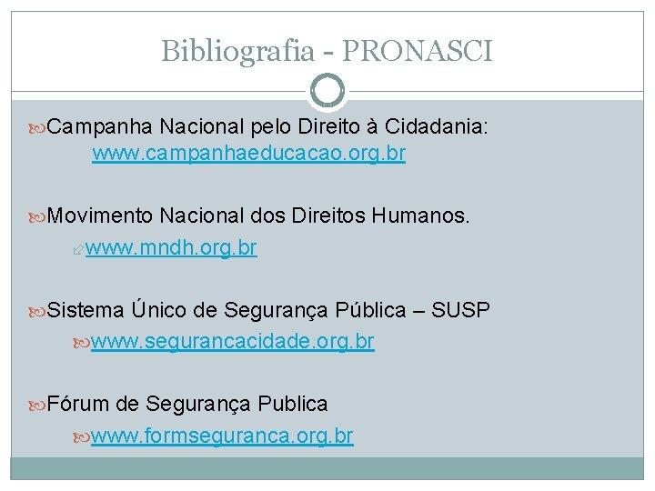 Bibliografia - PRONASCI Campanha Nacional pelo Direito à Cidadania: www. campanhaeducacao. org. br Movimento