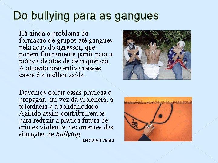 Do bullying para as gangues Há ainda o problema da formação de grupos até
