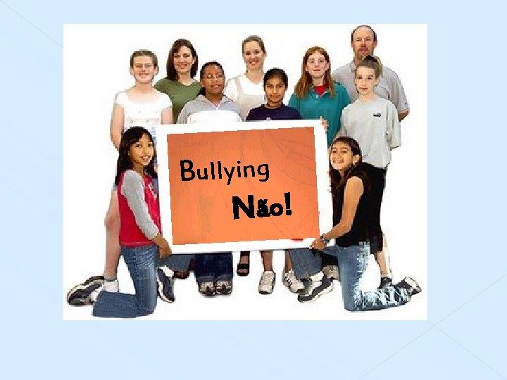 Bullying Não!