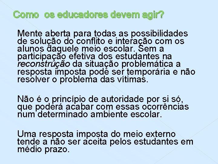Como os educadores devem agir? Mente aberta para todas as possibilidades de solução do
