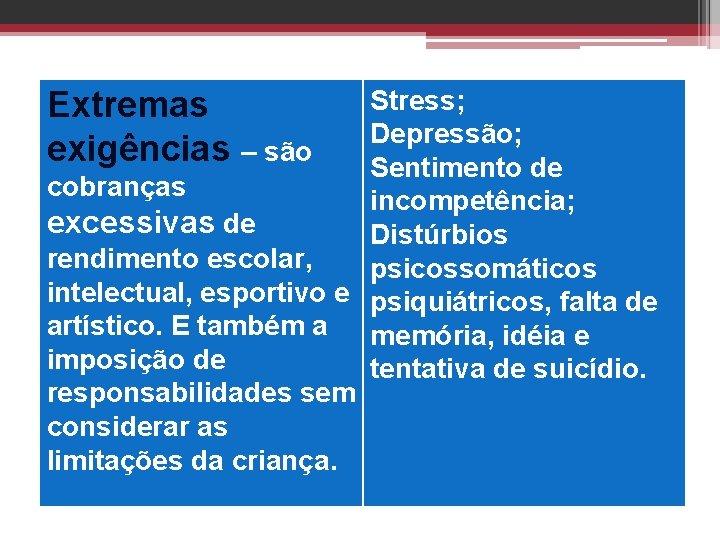 Stress; Depressão; Sentimento de cobranças incompetência; excessivas de Distúrbios rendimento escolar, psicossomáticos intelectual, esportivo