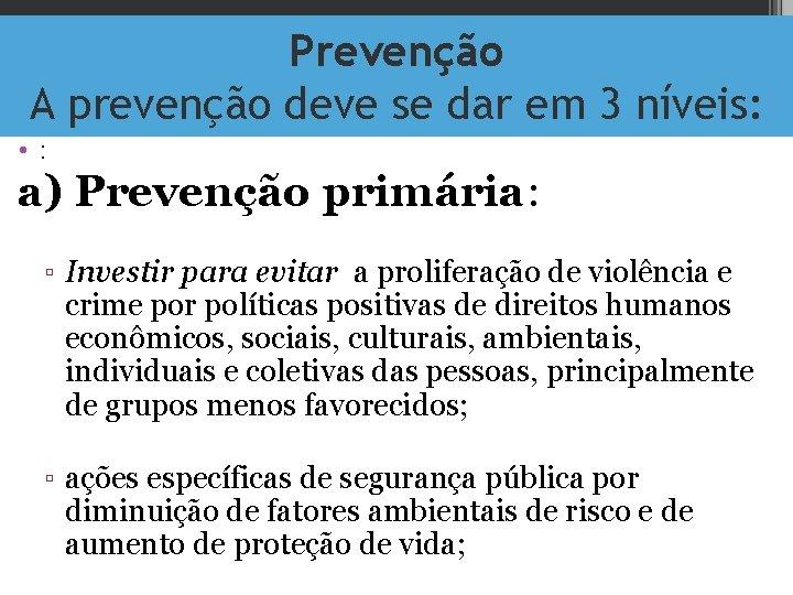 Prevenção A prevenção deve se dar em 3 níveis: • : a) Prevenção primária: