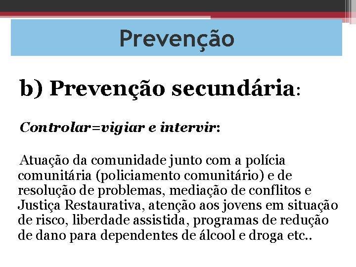 Prevenção b) Prevenção secundária: Controlar=vigiar e intervir: Atuação da comunidade junto com a polícia