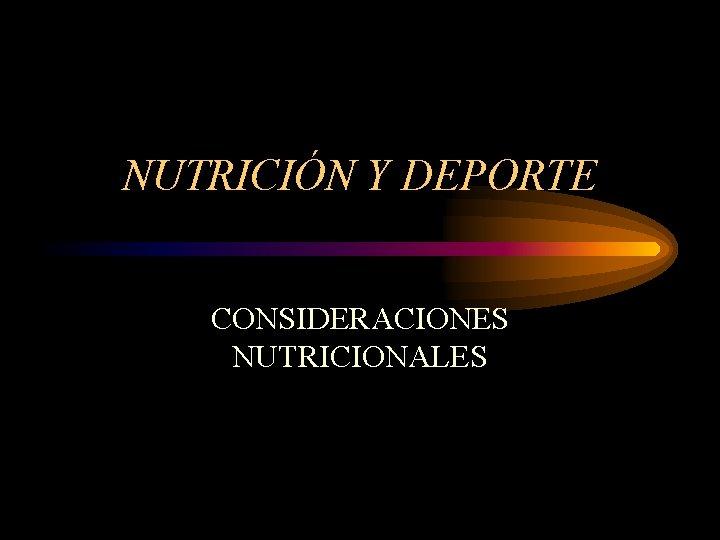 NUTRICIÓN Y DEPORTE CONSIDERACIONES NUTRICIONALES