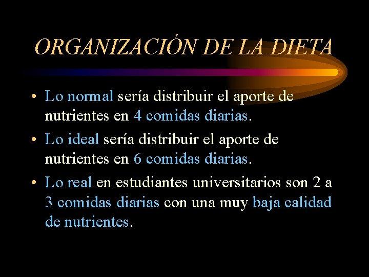 ORGANIZACIÓN DE LA DIETA • Lo normal sería distribuir el aporte de nutrientes en