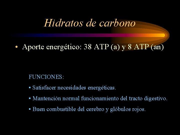 Hidratos de carbono • Aporte energético: 38 ATP (a) y 8 ATP (an) FUNCIONES: