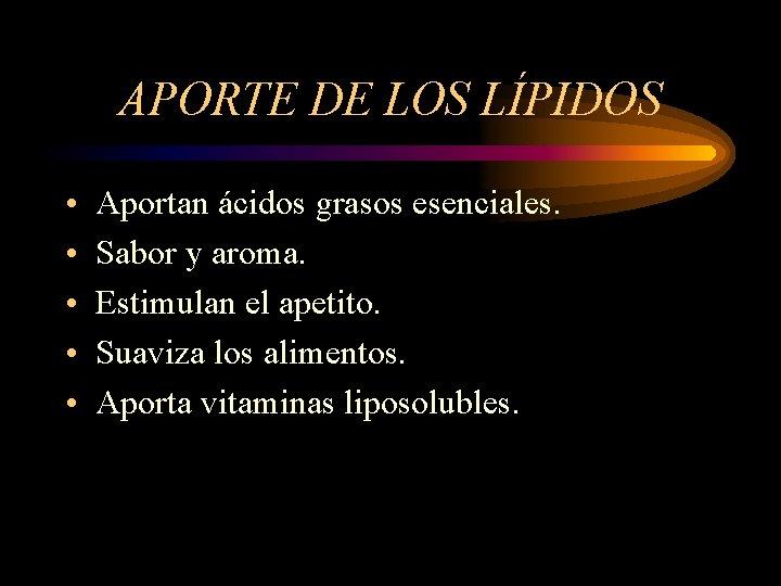APORTE DE LOS LÍPIDOS • • • Aportan ácidos grasos esenciales. Sabor y aroma.