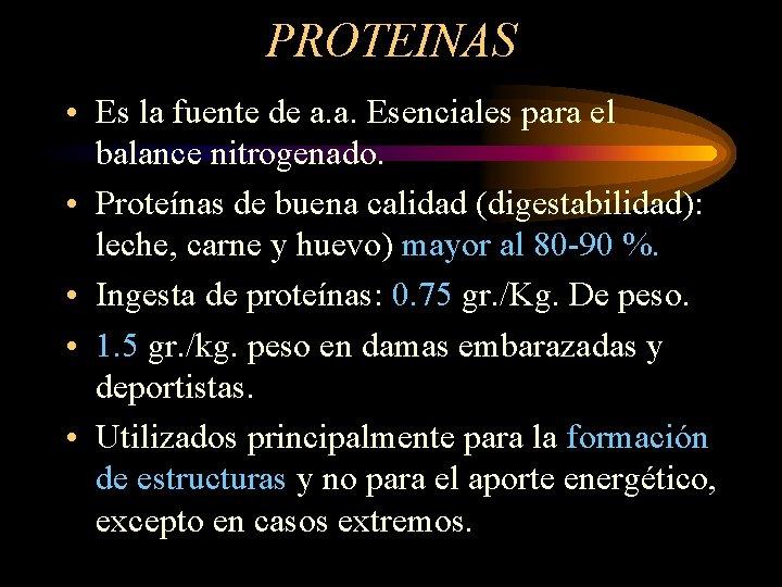 PROTEINAS • Es la fuente de a. a. Esenciales para el balance nitrogenado. •